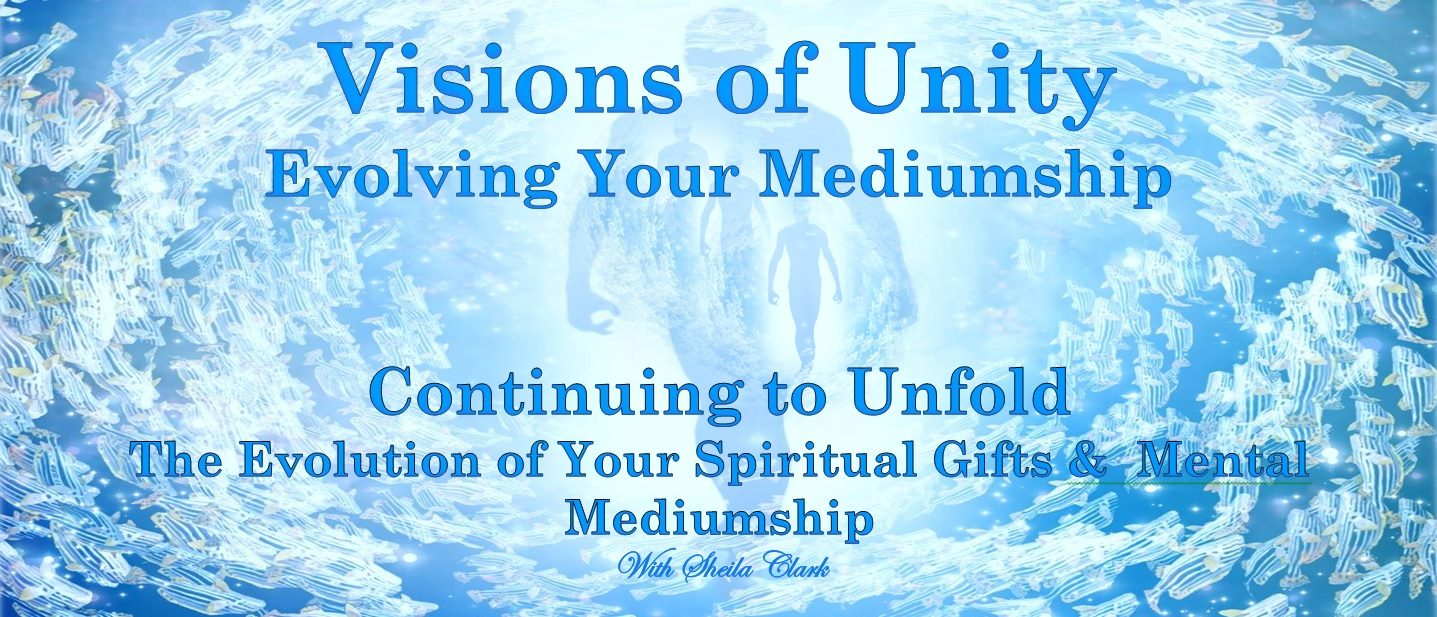 Visions of Unity, Evolving Your Mediumship with Sheila Clark – 08/23/17